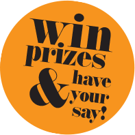 win prizes & have your say!